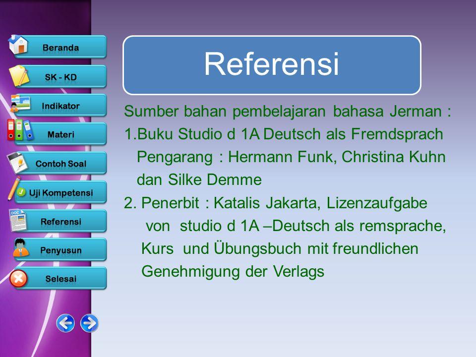 Referensi Sumber bahan pembelajaran bahasa Jerman : 1.Buku Studio d 1A Deutsch als Fremdsprach Pengarang : Hermann Funk, Christina Kuhn dan Silke Demm