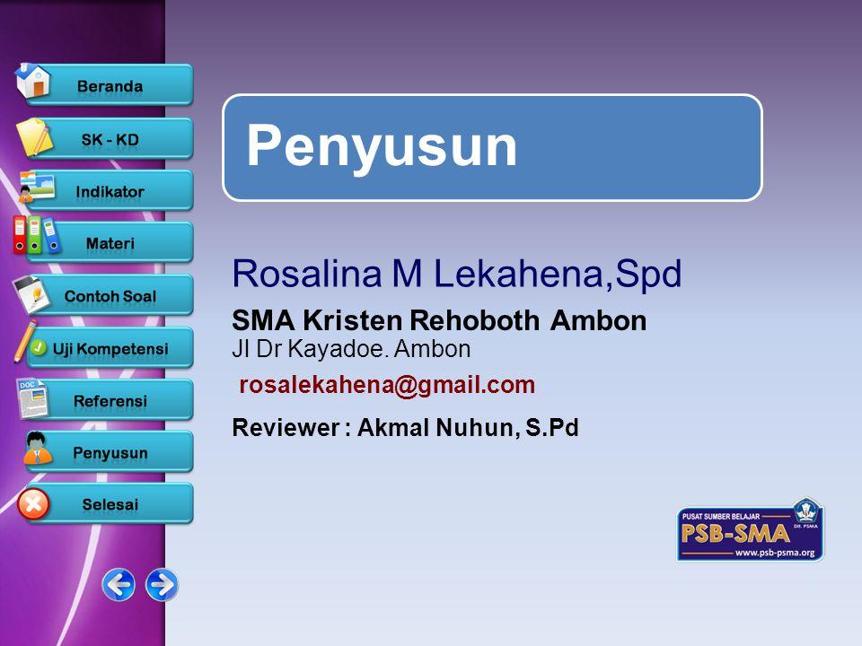 Penyusun Rosalina M Lekahena,Spd SMA Kristen Rehoboth Ambon Jl Dr Kayadoe. Ambon Reviewer : Akmal Nuhun, S.Pd www.psb-psma.org rosalekahena@gmail.com