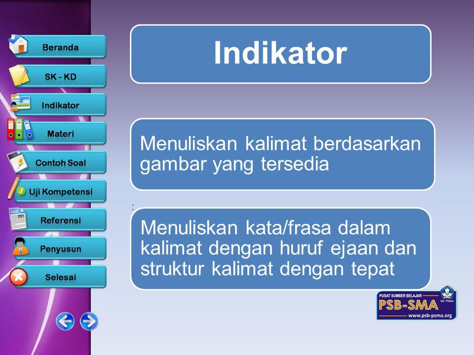 : Indikator Menuliskan kata/frasa dalam kalimat dengan huruf ejaan dan struktur kalimat dengan tepat Menuliskan kalimat berdasarkan gambar yang tersed