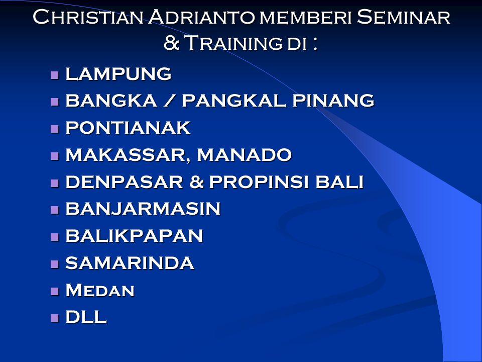 Christian Adrianto memberi Seminar & Training di : LAMPUNG LAMPUNG BANGKA / PANGKAL PINANG BANGKA / PANGKAL PINANG PONTIANAK PONTIANAK MAKASSAR, MANAD