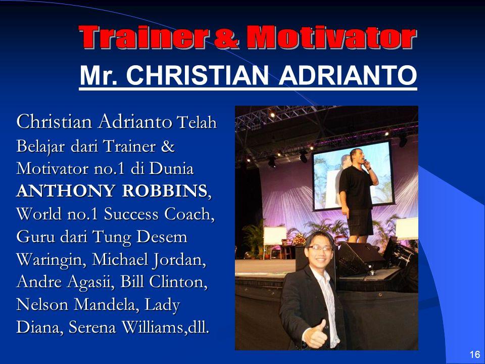 16 Christian Adrianto Telah Belajar dari Trainer & Motivator no.1 di Dunia ANTHONY ROBBINS, World no.1 Success Coach, Guru dari Tung Desem Waringin, M