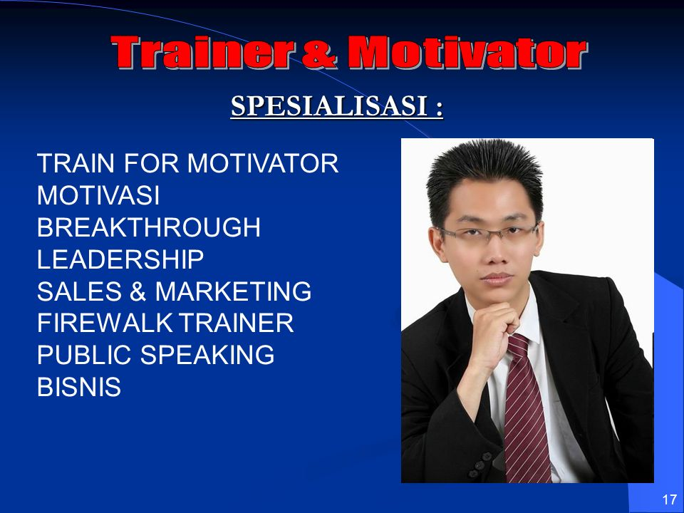 17 SPESIALISASI : TRAIN FOR MOTIVATOR MOTIVASI BREAKTHROUGH LEADERSHIP SALES & MARKETING FIREWALK TRAINER PUBLIC SPEAKING BISNIS