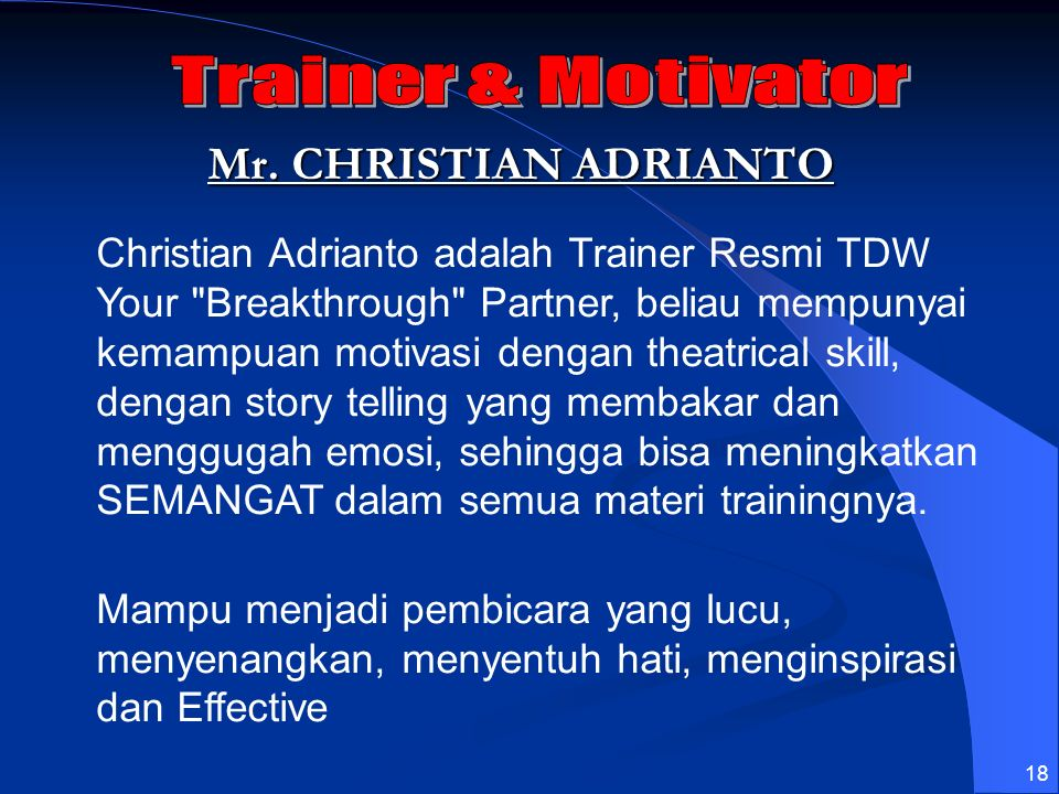 18 Mr. CHRISTIAN ADRIANTO Christian Adrianto adalah Trainer Resmi TDW Your