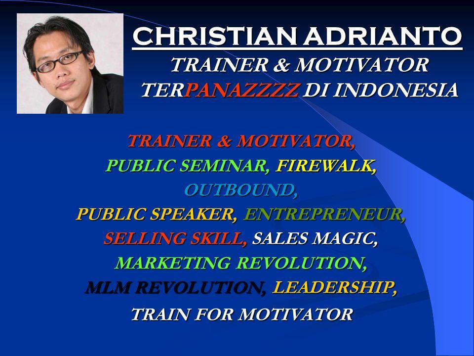 CHRISTIAN ADRIANTO TRAINER & MOTIVATOR TERPANAZZZZ DI INDONESIA TRAINER & MOTIVATOR, PUBLIC SEMINAR, FIREWALK, OUTBOUND, PUBLIC SPEAKER, ENTREPRENEUR,