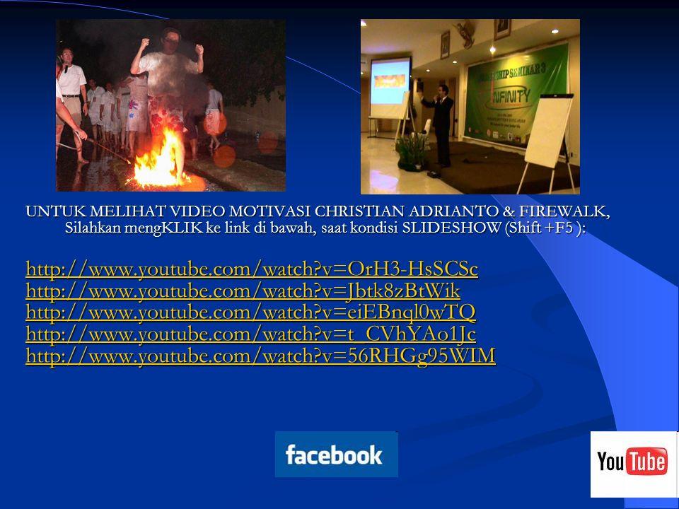 22 UNTUK MELIHAT VIDEO MOTIVASI CHRISTIAN ADRIANTO & FIREWALK, Silahkan mengKLIK ke link di bawah, saat kondisi SLIDESHOW (Shift +F5 ): http://www.you