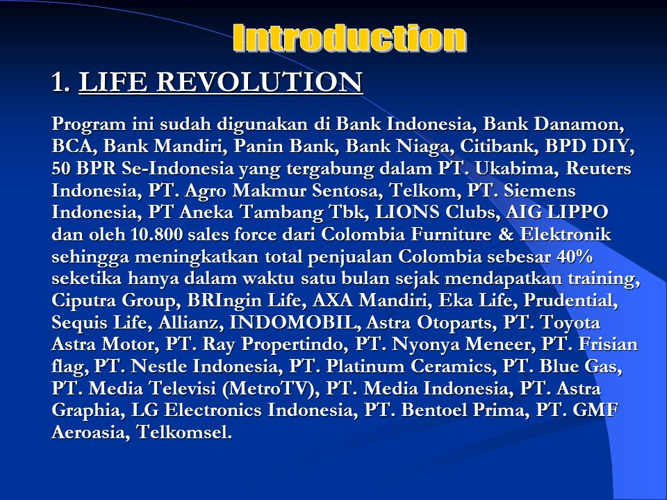 Program ini sudah digunakan di Bank Indonesia, Bank Danamon, BCA, Bank Mandiri, Panin Bank, Bank Niaga, Citibank, BPD DIY, 50 BPR Se-Indonesia yang te