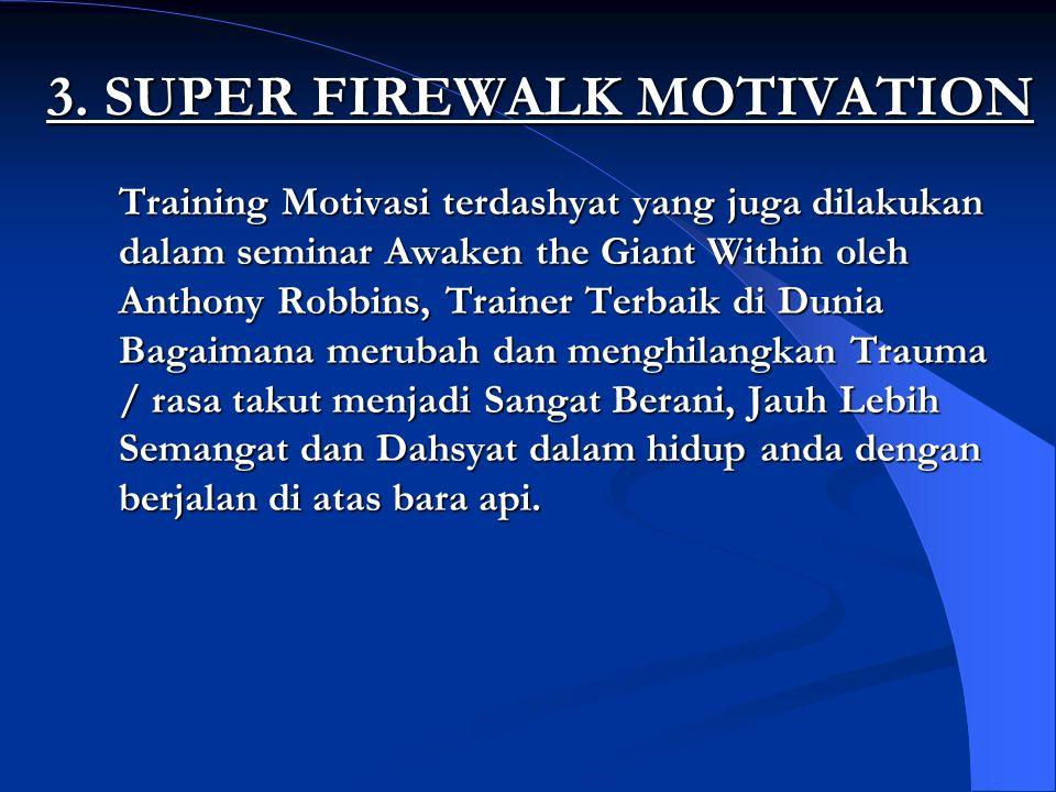 3. SUPER FIREWALK MOTIVATION Training Motivasi terdashyat yang juga dilakukan dalam seminar Awaken the Giant Within oleh Anthony Robbins, Trainer Terb