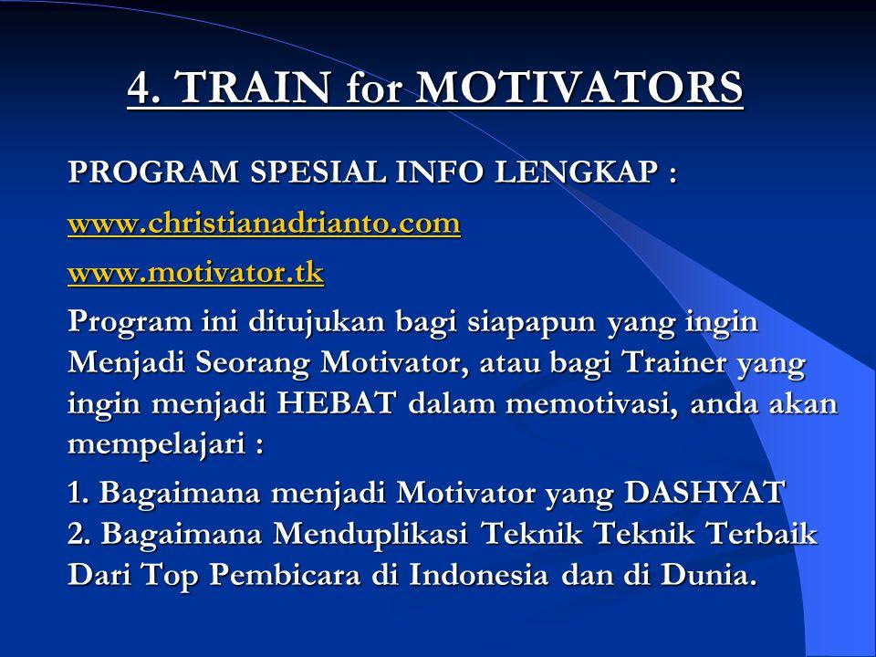4. TRAIN for MOTIVATORS PROGRAM SPESIAL INFO LENGKAP : www.christianadrianto.com www.motivator.tk Program ini ditujukan bagi siapapun yang ingin Menja