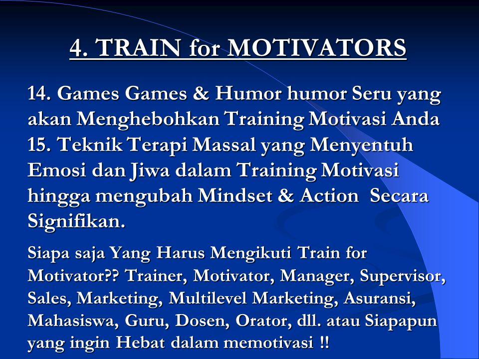 4. TRAIN for MOTIVATORS 14. Games Games & Humor humor Seru yang akan Menghebohkan Training Motivasi Anda 15. Teknik Terapi Massal yang Menyentuh Emosi