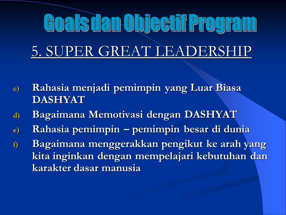 5. SUPER GREAT LEADERSHIP c) Rahasia menjadi pemimpin yang Luar Biasa DASHYAT d) Bagaimana Memotivasi dengan DASHYAT e) Rahasia pemimpin – pemimpin be