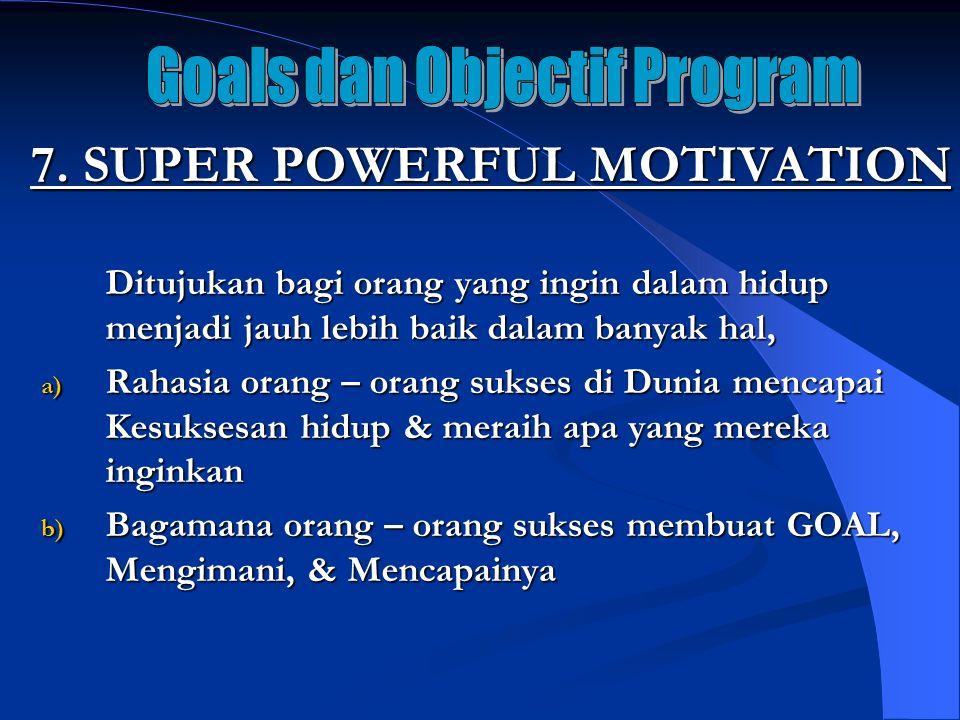 7. SUPER POWERFUL MOTIVATION Ditujukan bagi orang yang ingin dalam hidup menjadi jauh lebih baik dalam banyak hal, a) Rahasia orang – orang sukses di