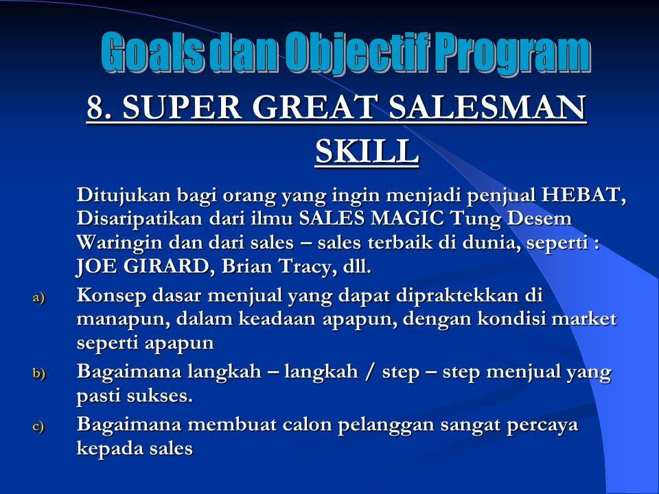 8. SUPER GREAT SALESMAN SKILL Ditujukan bagi orang yang ingin menjadi penjual HEBAT, Disaripatikan dari ilmu SALES MAGIC Tung Desem Waringin dan dari