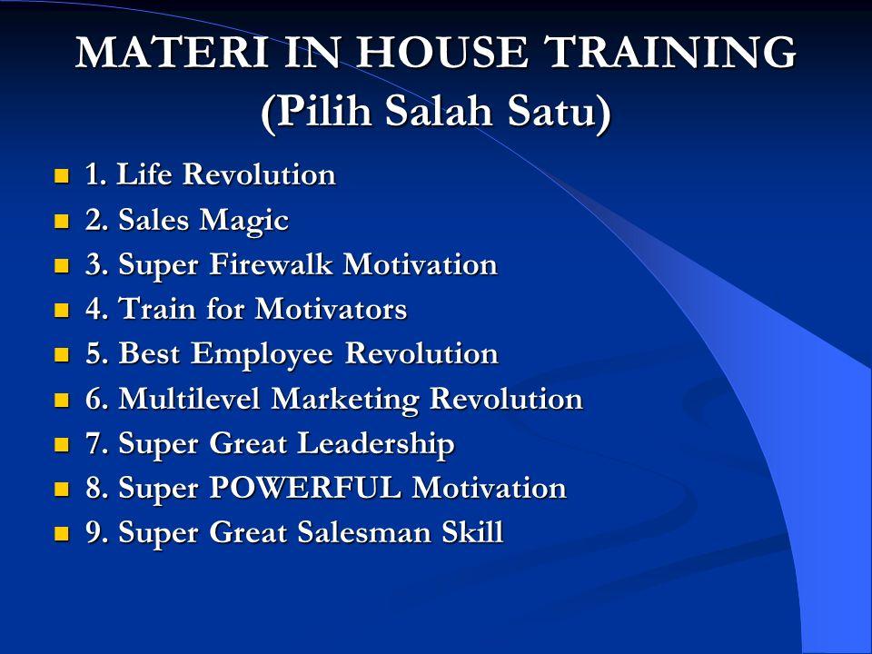 MATERI IN HOUSE TRAINING (Pilih Salah Satu) 1. Life Revolution 1. Life Revolution 2. Sales Magic 2. Sales Magic 3. Super Firewalk Motivation 3. Super