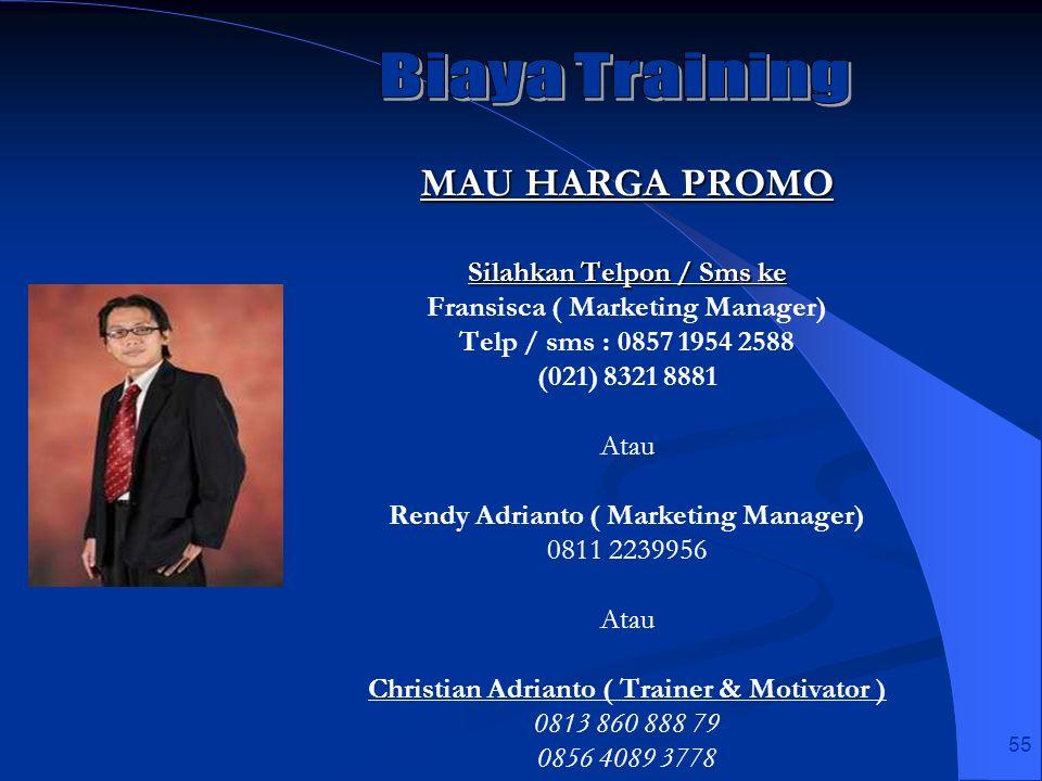 55 MAU HARGA PROMO Silahkan Telpon / Sms ke Fransisca ( Marketing Manager) Telp / sms : 0857 1954 2588 (021) 8321 8881 Atau Rendy Adrianto ( Marketing
