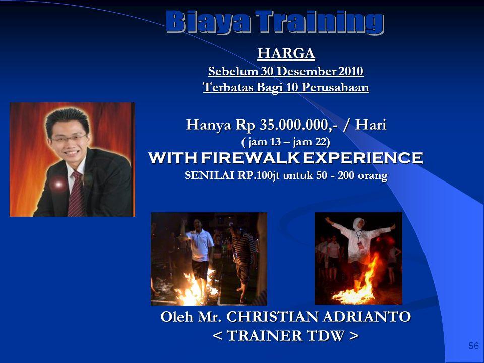 56 HARGA Sebelum 30 Desember 2010 Terbatas Bagi 10 Perusahaan Hanya Rp 35.000.000,- / Hari ( jam 13 – jam 22) WITH FIREWALK EXPERIENCE SENILAI RP.100j