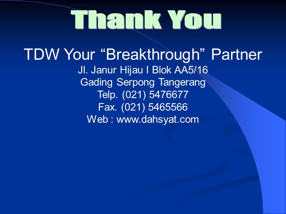 TDW Your Breakthrough Partner Jl. Janur Hijau I Blok AA5/16 Gading Serpong Tangerang Telp. (021) 5476677 Fax. (021) 5465566 Web : www.dahsyat.com
