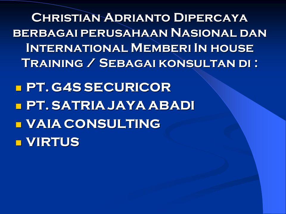 Christian Adrianto Dipercaya berbagai perusahaan Nasional dan International Memberi In house Training / Sebagai konsultan di : PT. G4S SECURICOR PT. G