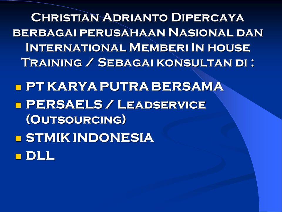 Christian Adrianto Dipercaya berbagai perusahaan Nasional dan International Memberi In house Training / Sebagai konsultan di : PT KARYA PUTRA BERSAMA