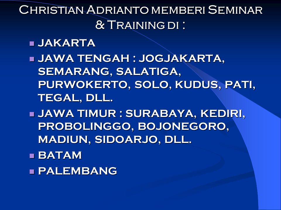 Christian Adrianto memberi Seminar & Training di : JAKARTA JAKARTA JAWA TENGAH : JOGJAKARTA, SEMARANG, SALATIGA, PURWOKERTO, SOLO, KUDUS, PATI, TEGAL,