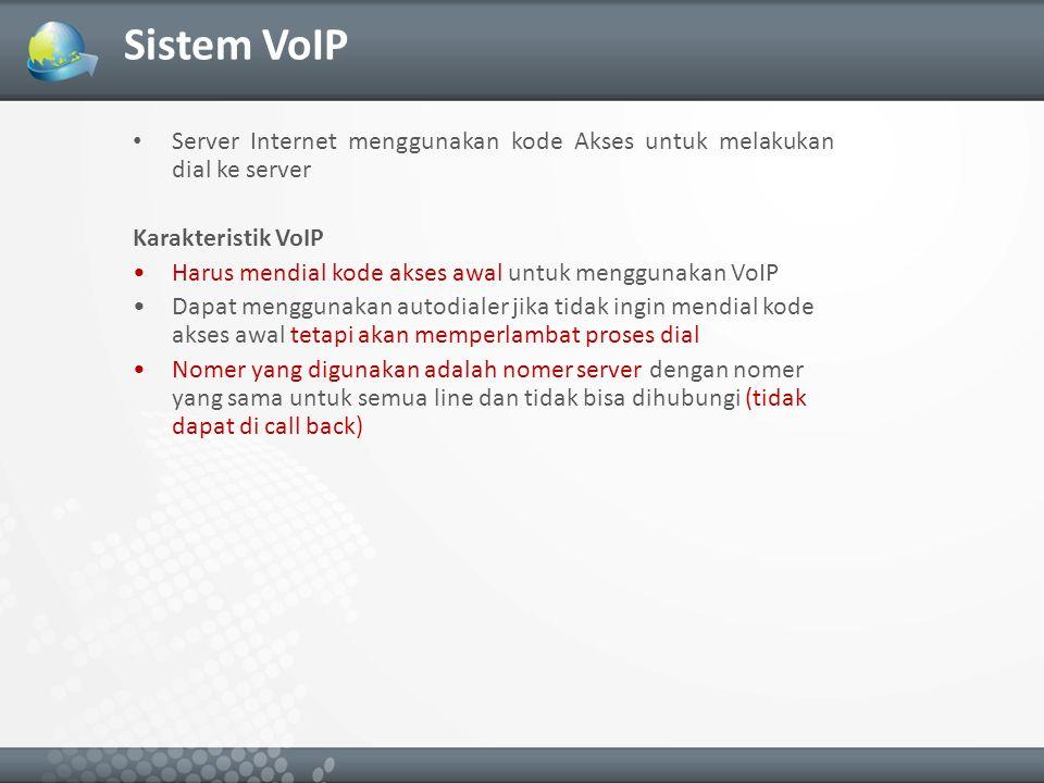 Sistem VoIP Server Internet menggunakan kode Akses untuk melakukan dial ke server Karakteristik VoIP Harus mendial kode akses awal untuk menggunakan VoIP Dapat menggunakan autodialer jika tidak ingin mendial kode akses awal tetapi akan memperlambat proses dial Nomer yang digunakan adalah nomer server dengan nomer yang sama untuk semua line dan tidak bisa dihubungi (tidak dapat di call back)