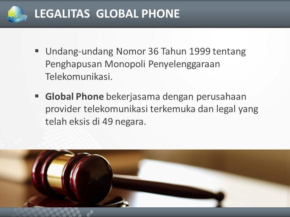 LEGALITAS GLOBAL PHONE Undang-undang Nomor 36 Tahun 1999 tentang Penghapusan Monopoli Penyelenggaraan Telekomunikasi.