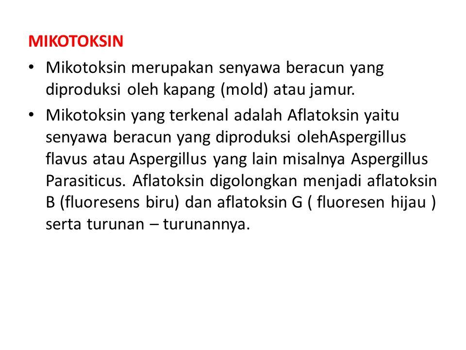 MIKOTOKSIN Mikotoksin merupakan senyawa beracun yang diproduksi oleh kapang (mold) atau jamur. Mikotoksin yang terkenal adalah Aflatoksin yaitu senyaw