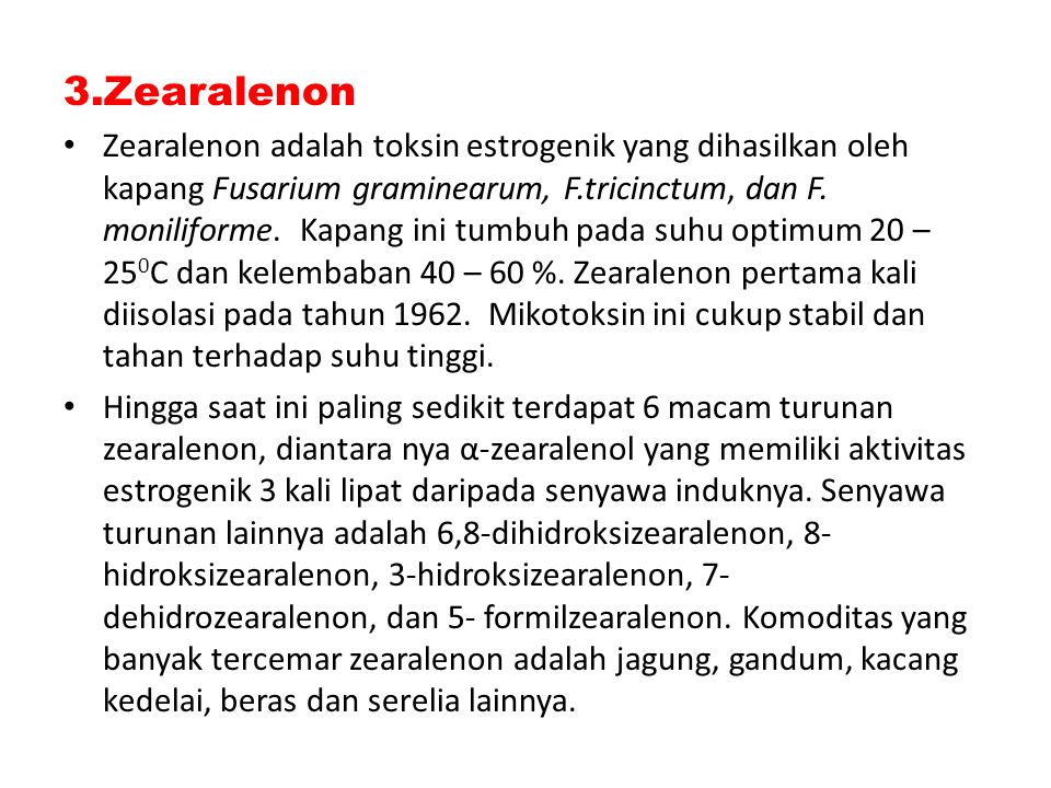 3.Zearalenon Zearalenon adalah toksin estrogenik yang dihasilkan oleh kapang Fusarium graminearum, F.tricinctum, dan F. moniliforme. Kapang ini tumbuh