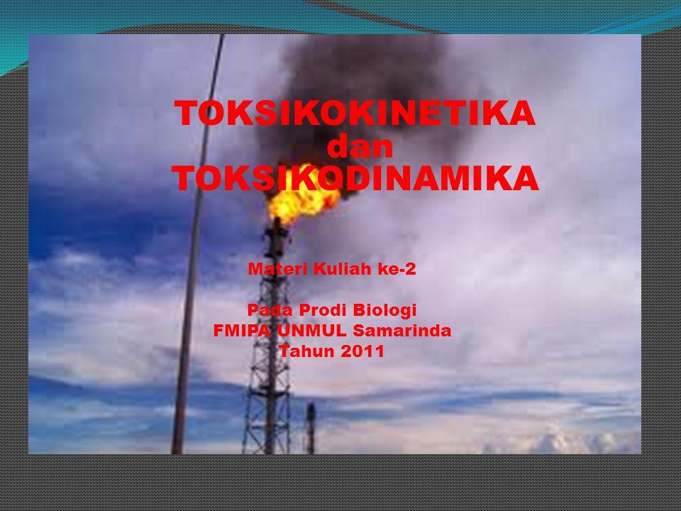 TOKSIKOKINETIKA dan TOKSIKODINAMIKA Materi Kuliah ke-2 Pada Prodi Biologi FMIPA UNMUL Samarinda Tahun 2011