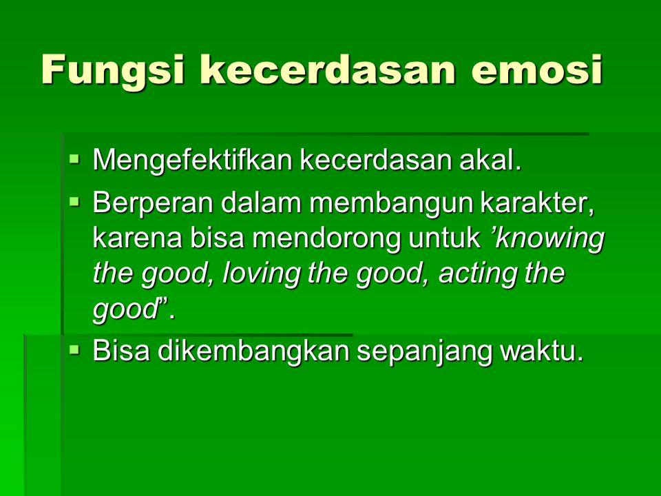 Fungsi kecerdasan emosi Mengefektifkan kecerdasan akal.
