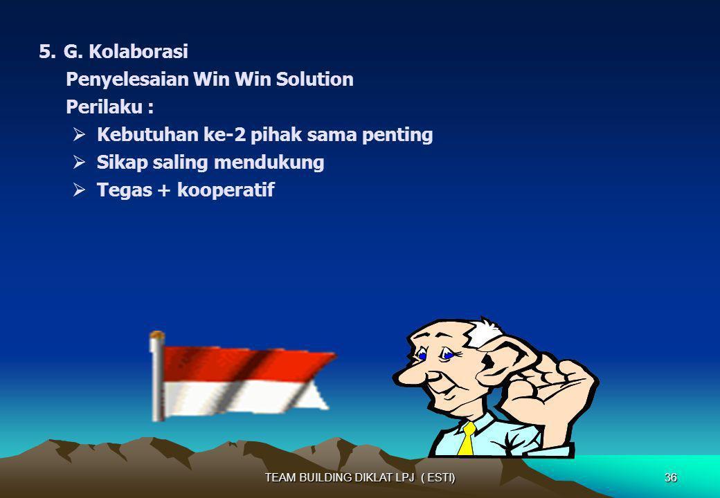 5.G. Kolaborasi Penyelesaian Win Win Solution Perilaku : Kebutuhan ke-2 pihak sama penting Sikap saling mendukung Tegas + kooperatif 36TEAM BUILDING D