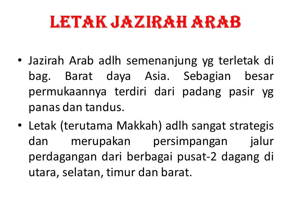 LETAK JAZIRAH ARAB Jazirah Arab adlh semenanjung yg terletak di bag. Barat daya Asia. Sebagian besar permukaannya terdiri dari padang pasir yg panas d