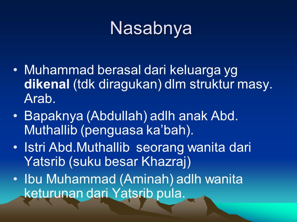 Nasabnya Muhammad berasal dari keluarga yg dikenal (tdk diragukan) dlm struktur masy.