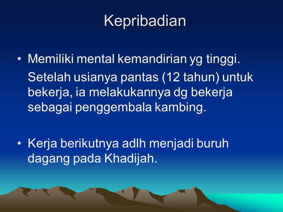 Kepribadian Hidupnya tdk mengedepankan kesenangan jasadiyah Muhammad Usia 25 th menikah dng Khadijah yg 15 th lebih tua.