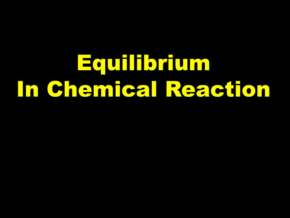 62 No matter the starting composition of reactants and products, the same ratio of concentrations is achieved at equilibrium.