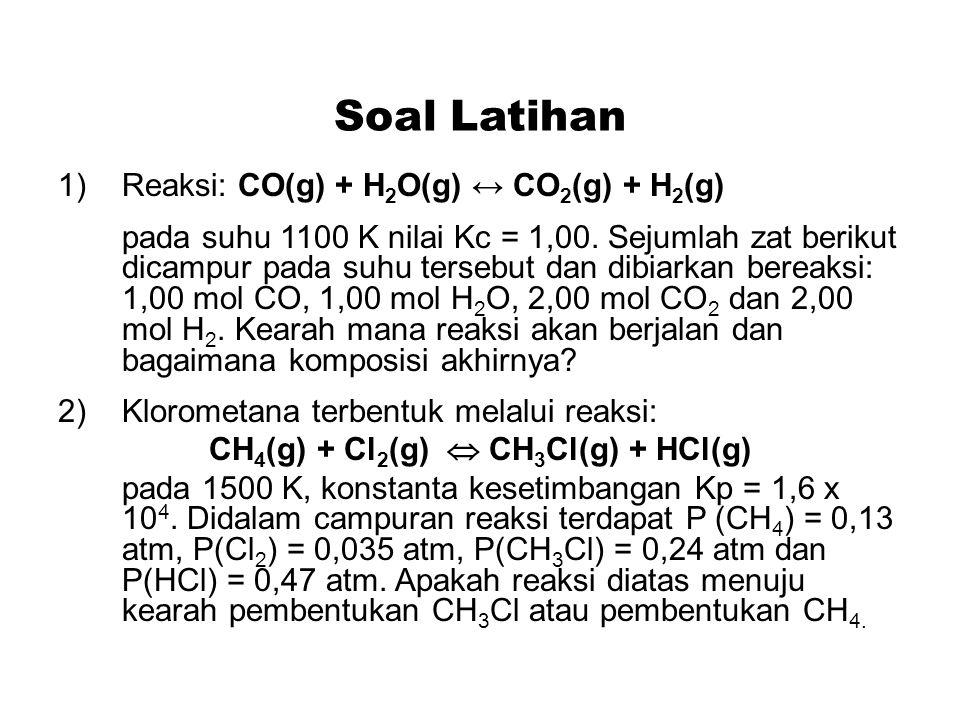 Soal Latihan 1)Reaksi: CO(g) + H 2 O(g) CO 2 (g) + H 2 (g) pada suhu 1100 K nilai Kc = 1,00. Sejumlah zat berikut dicampur pada suhu tersebut dan dibi
