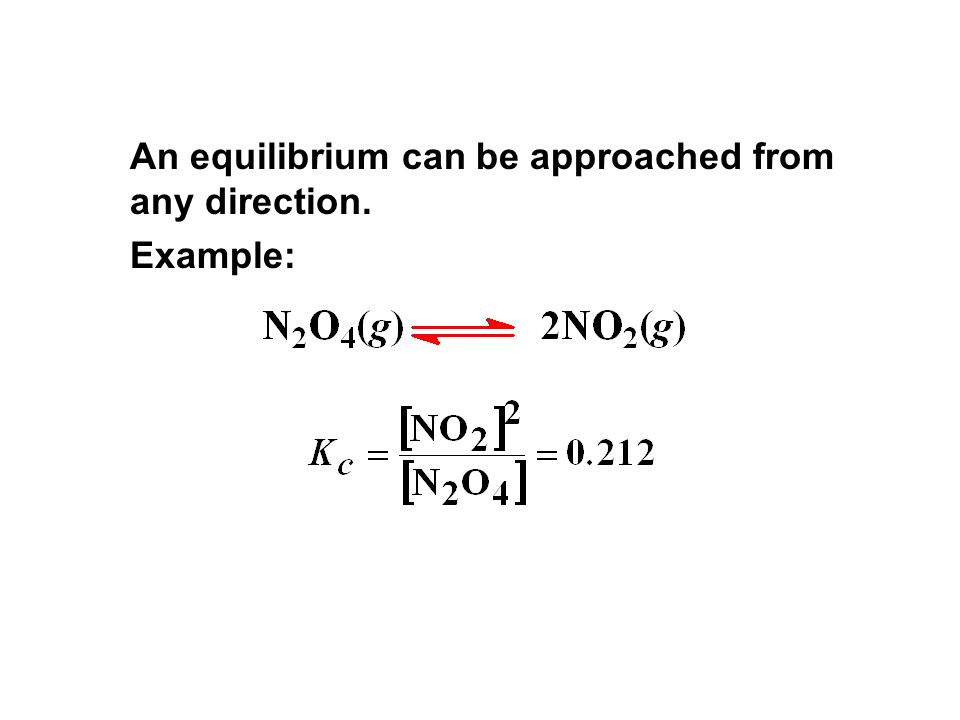 An equilibrium can be approached from any direction. Example: