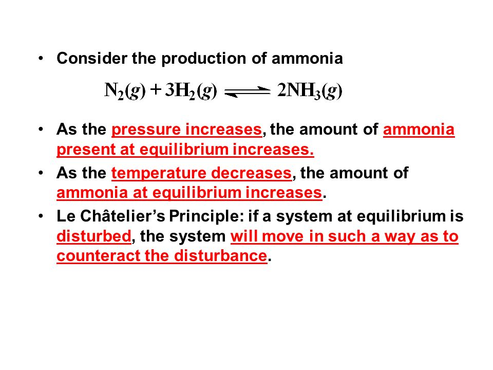 Consider the production of ammonia As the pressure increases, the amount of ammonia present at equilibrium increases. As the temperature decreases, th