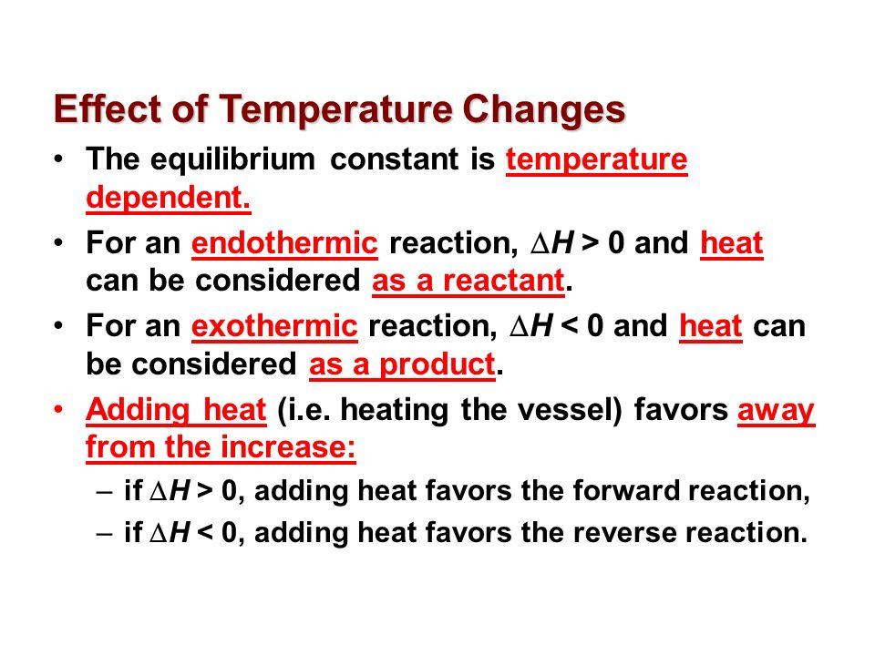 Effect of Temperature Changes The equilibrium constant is temperature dependent.