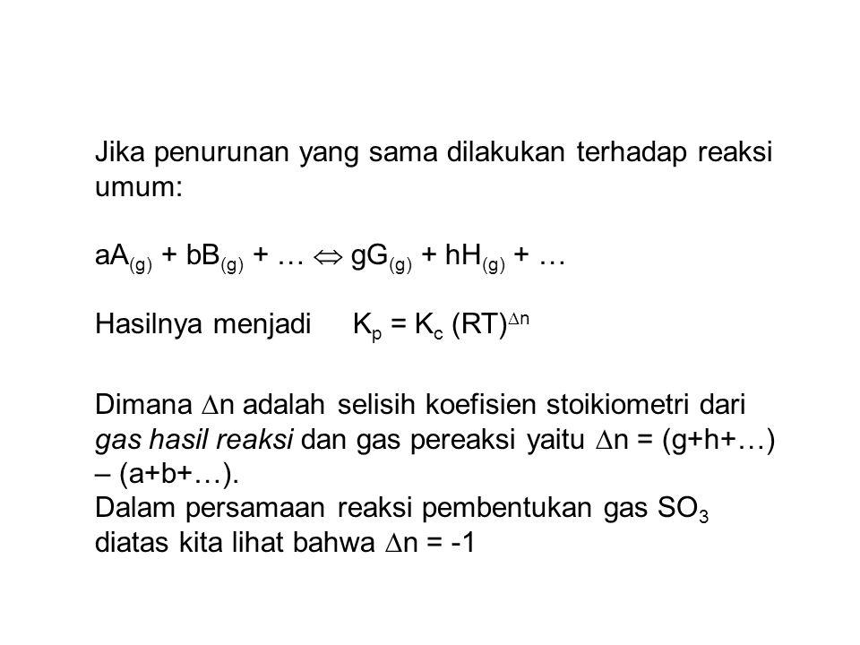 Jika penurunan yang sama dilakukan terhadap reaksi umum: aA (g) + bB (g) + … gG (g) + hH (g) + … Hasilnya menjadiK p = K c (RT) n Dimana n adalah selisih koefisien stoikiometri dari gas hasil reaksi dan gas pereaksi yaitu n = (g+h+…) – (a+b+…).