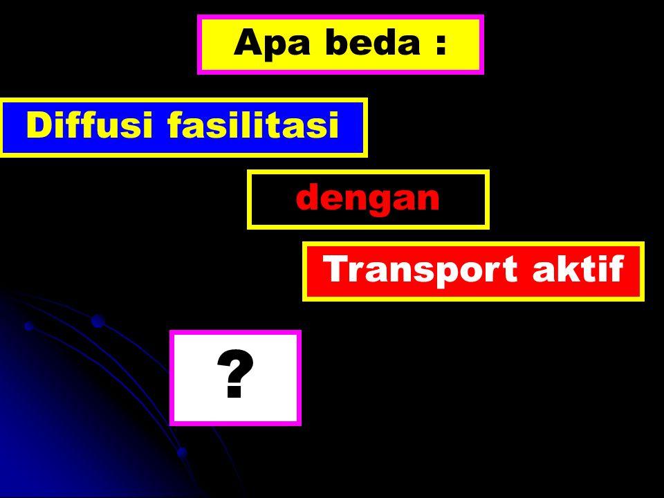 Apa beda : Diffusi fasilitasi ? Transport aktif dengan