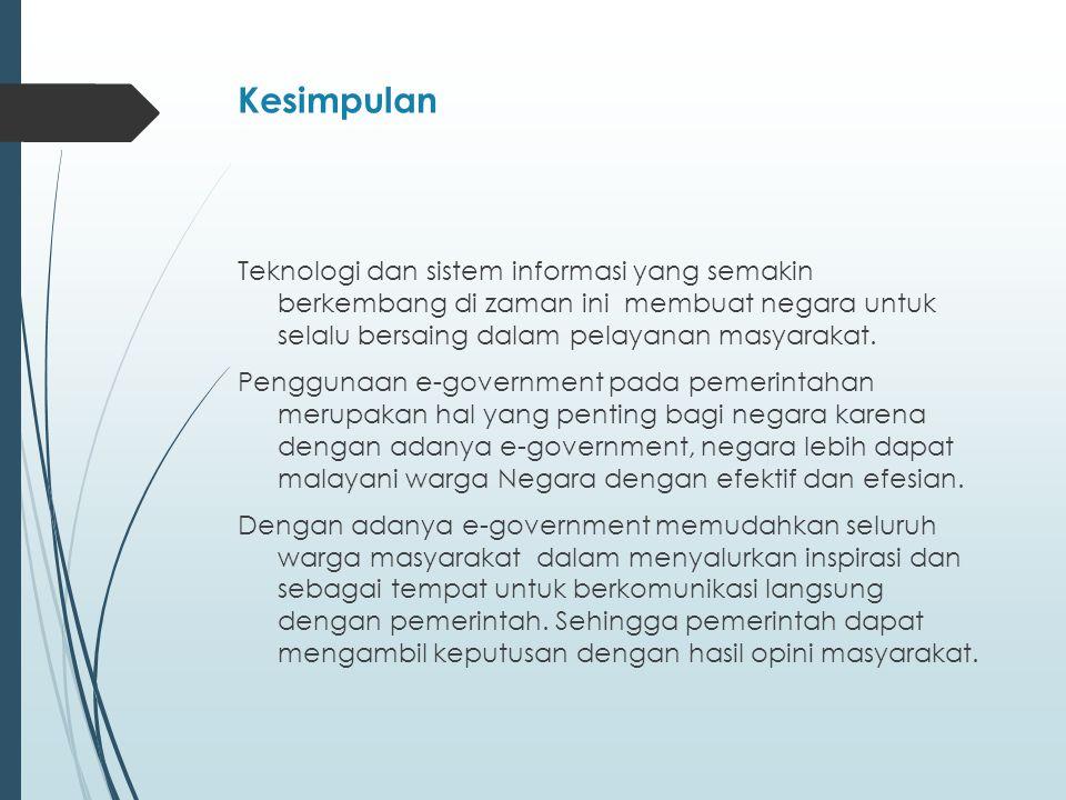 Kesimpulan Teknologi dan sistem informasi yang semakin berkembang di zaman ini membuat negara untuk selalu bersaing dalam pelayanan masyarakat.