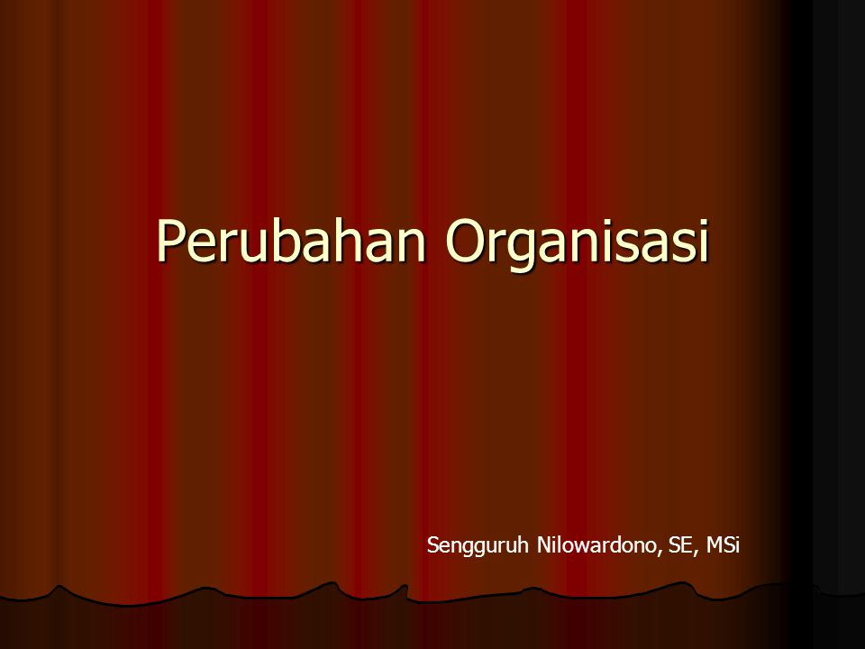 Perubahan Organisasi Sengguruh Nilowardono, SE, MSi