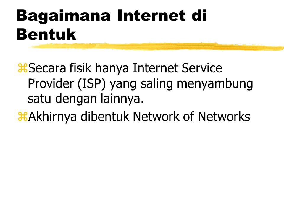Bagaimana Internet di Bentuk zSecara fisik hanya Internet Service Provider (ISP) yang saling menyambung satu dengan lainnya.