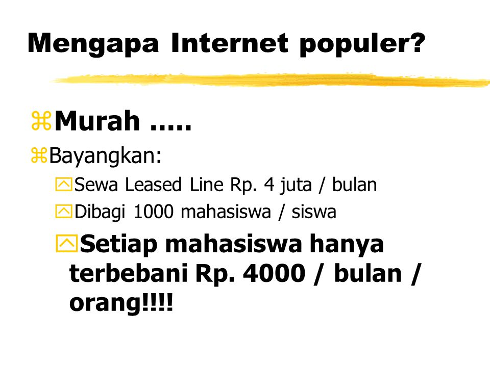 Mengapa Internet populer. zMurah..... zBayangkan: ySewa Leased Line Rp.