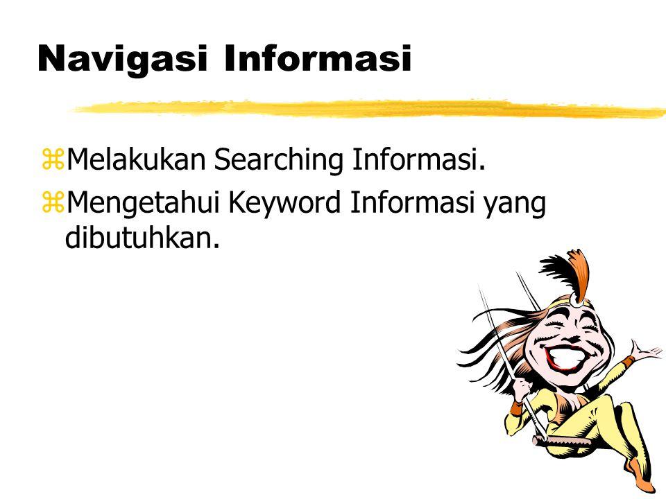 Navigasi Informasi zMelakukan Searching Informasi. zMengetahui Keyword Informasi yang dibutuhkan.