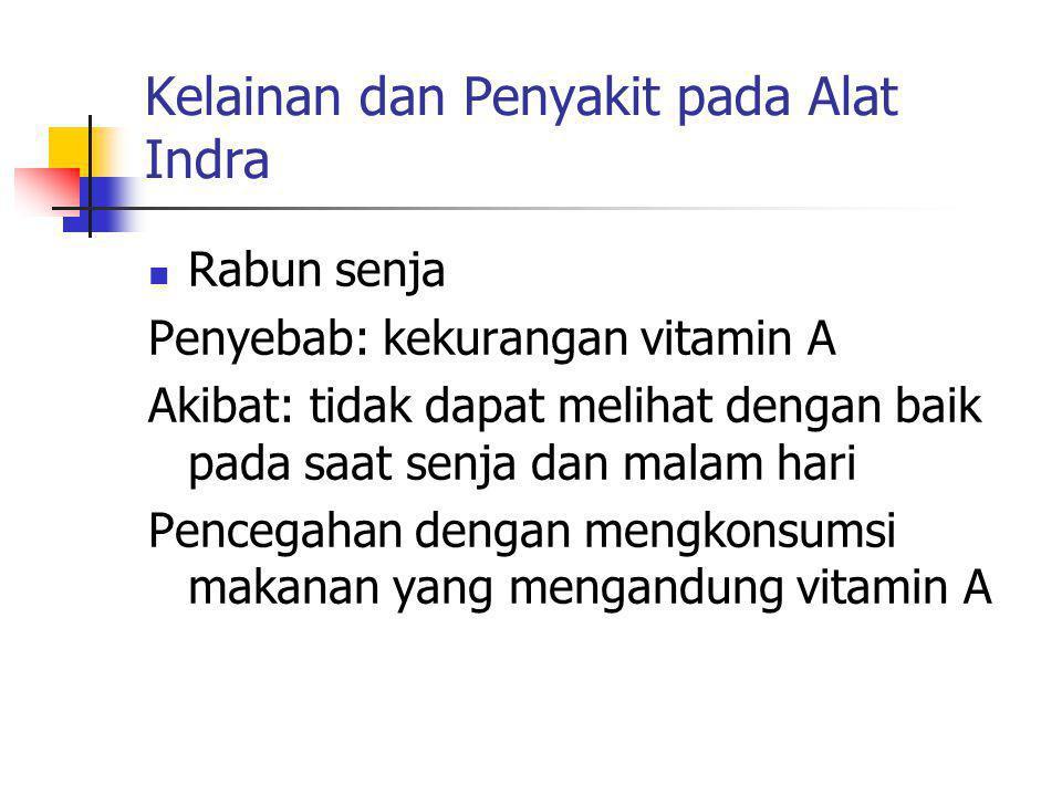 Kelainan dan Penyakit pada Alat Indra Rabun senja Penyebab: kekurangan vitamin A Akibat: tidak dapat melihat dengan baik pada saat senja dan malam har