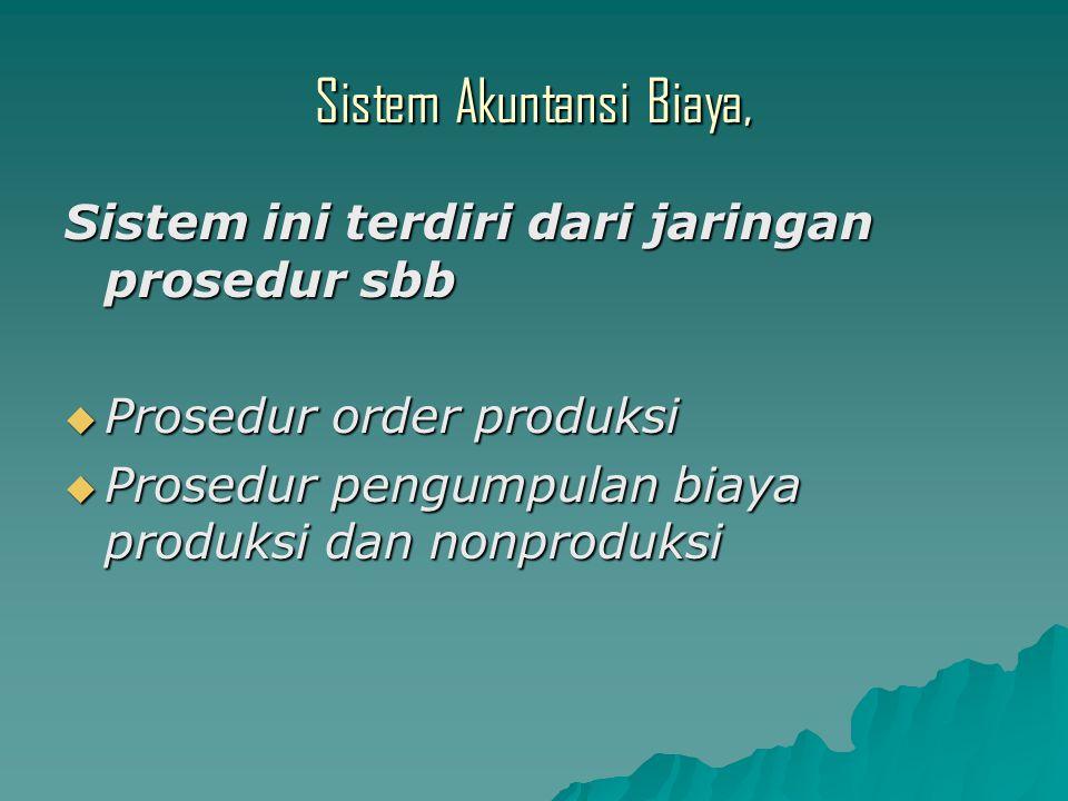 Sistem Akuntansi Biaya, Sistem ini terdiri dari jaringan prosedur sbb  Prosedur order produksi  Prosedur pengumpulan biaya produksi dan nonproduksi