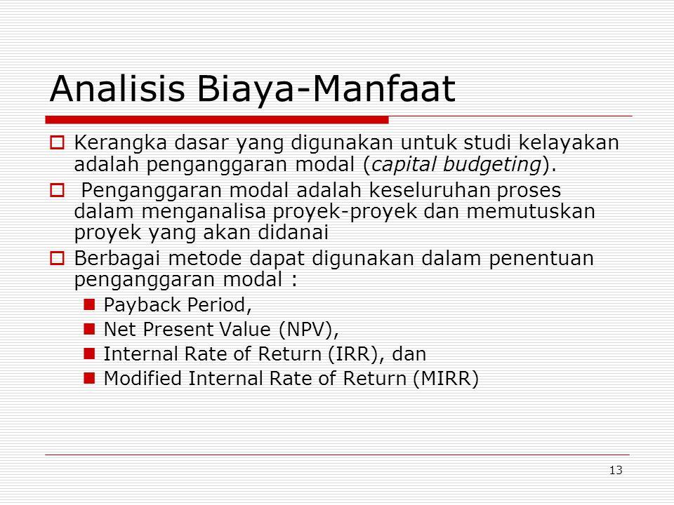 13 Analisis Biaya-Manfaat  Kerangka dasar yang digunakan untuk studi kelayakan adalah penganggaran modal (capital budgeting).  Penganggaran modal ad