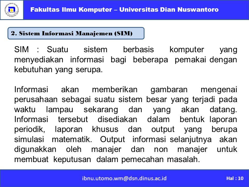 2. Sistem Informasi Manajemen (SIM) ibnu.utomo.wm@dsn.dinus.ac.id Fakultas Ilmu Komputer – Universitas Dian Nuswantoro Hal : 10 SIM : Suatu sistem ber
