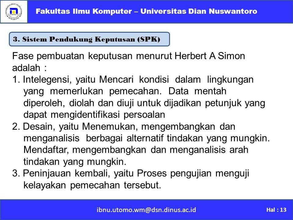 3. Sistem Pendukung Keputusan (SPK) ibnu.utomo.wm@dsn.dinus.ac.id Fakultas Ilmu Komputer – Universitas Dian Nuswantoro Hal : 13 Fase pembuatan keputus
